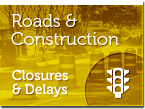 Roads and Construction - Closures and Delays